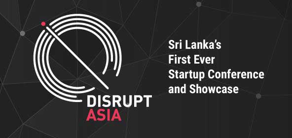 Disrupt Asia; Sri Lanka's first-ever startup conference and showcase