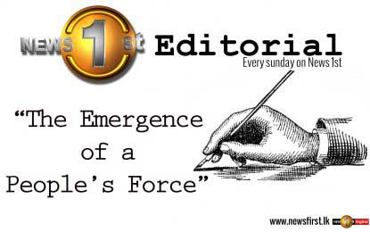 News 1st Editorial: The emergence of a people's force
